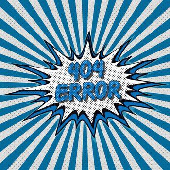 Error 404 page not found pop-art style comic pop art Comic Speech Bubble. Error 404, cartoon explosion Vecto
