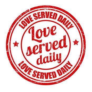 Love served daily grunge rubber stamp on white, vector illustration