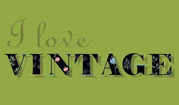Elegance Inscription I Love Vintage. Black Floral Letters. Font with watercolor floral decor. Vector Illustration