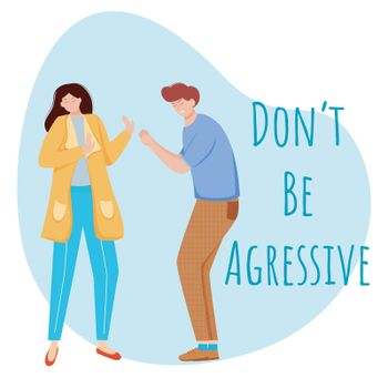 Dont be aggressive flat poster vector template. Misunderstandment in relationship isolated cartoon characters on blue. Family conflicts, quarrels. Couple arguing. Banner design layout with text