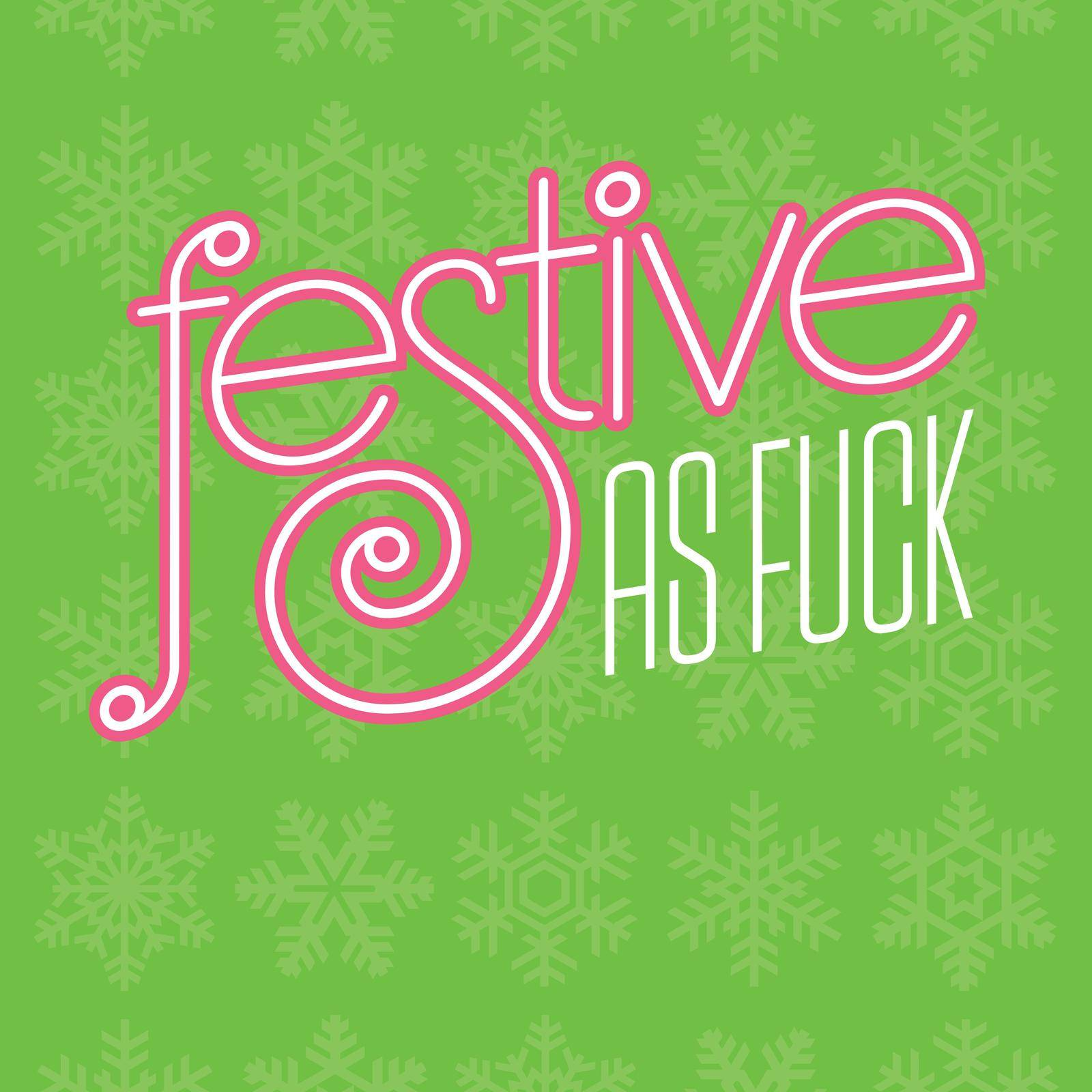 Christmas festive as fuck vector design by fiftyfootelvis
