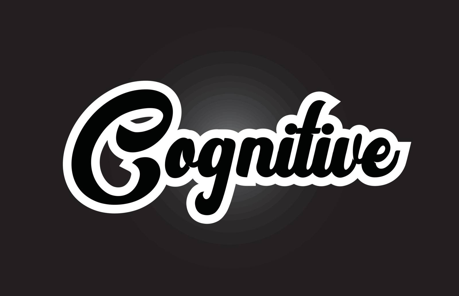 black and white Cognitive hand written word text for typography  by dragomirescu