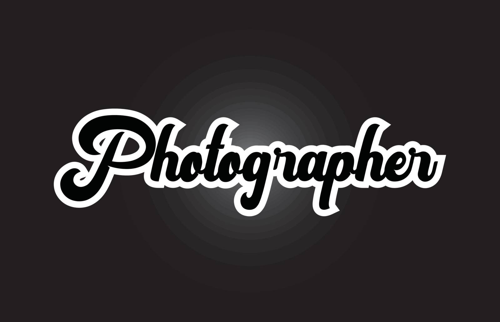 black and white Photographer hand written word text for typograp by dragomirescu