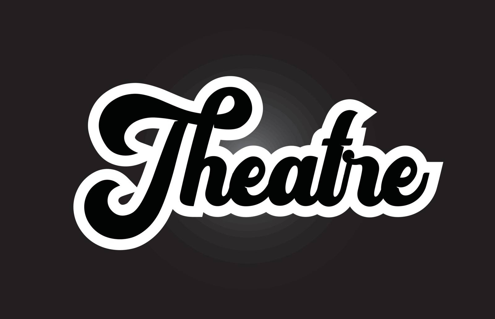 black and white Theatre hand written word text for typography lo by dragomirescu
