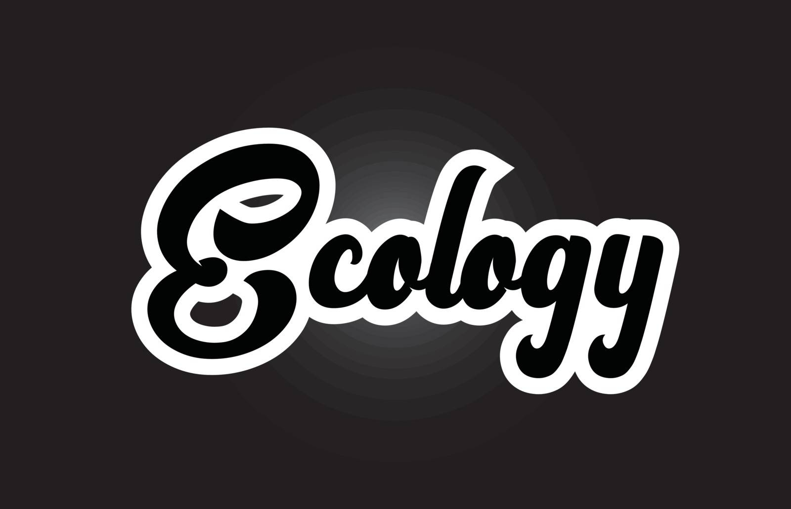 black and white Ecology hand written word text for typography lo by dragomirescu